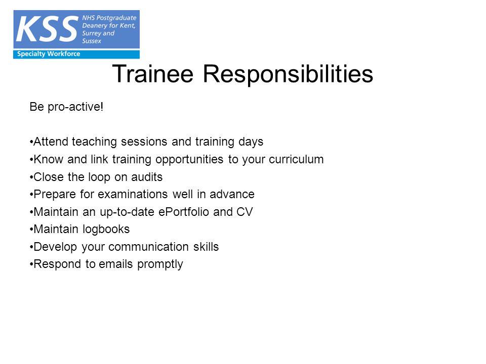 Trainee Responsibilities Be pro-active.