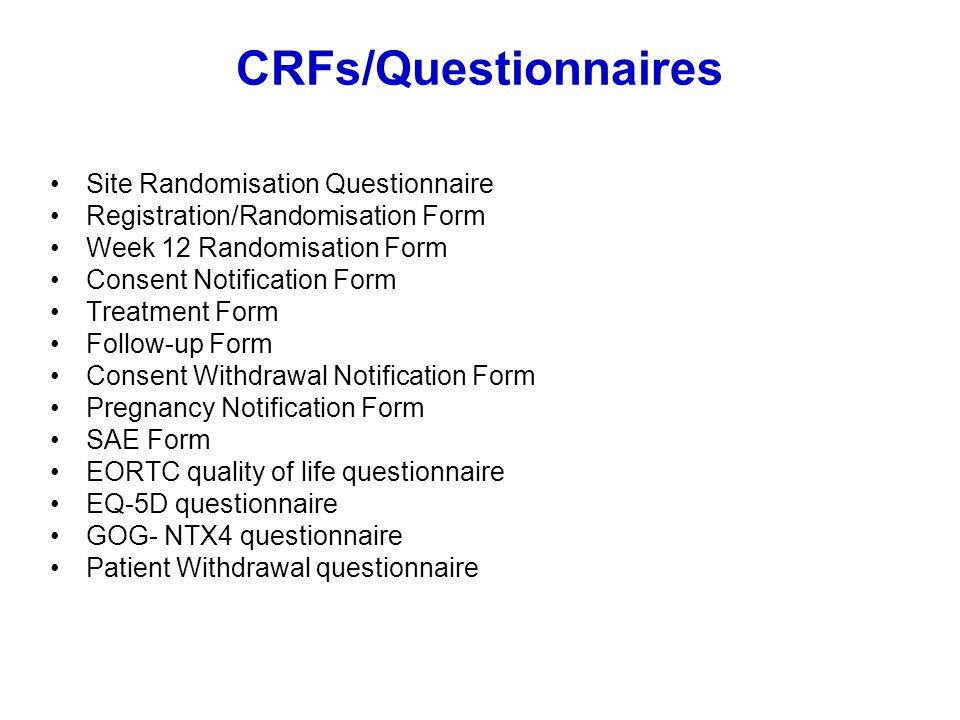 CRFs/Questionnaires Site Randomisation Questionnaire Registration/Randomisation Form Week 12 Randomisation Form Consent Notification Form Treatment Fo