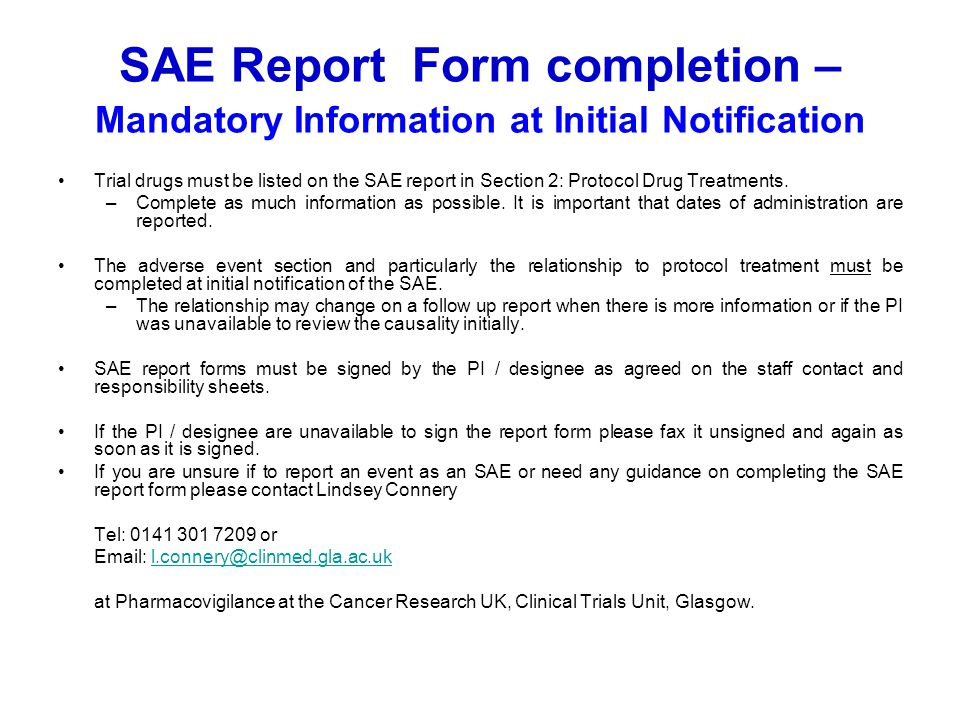 SAE Report Form completion – Mandatory Information at Initial Notification Trial drugs must be listed on the SAE report in Section 2: Protocol Drug Tr