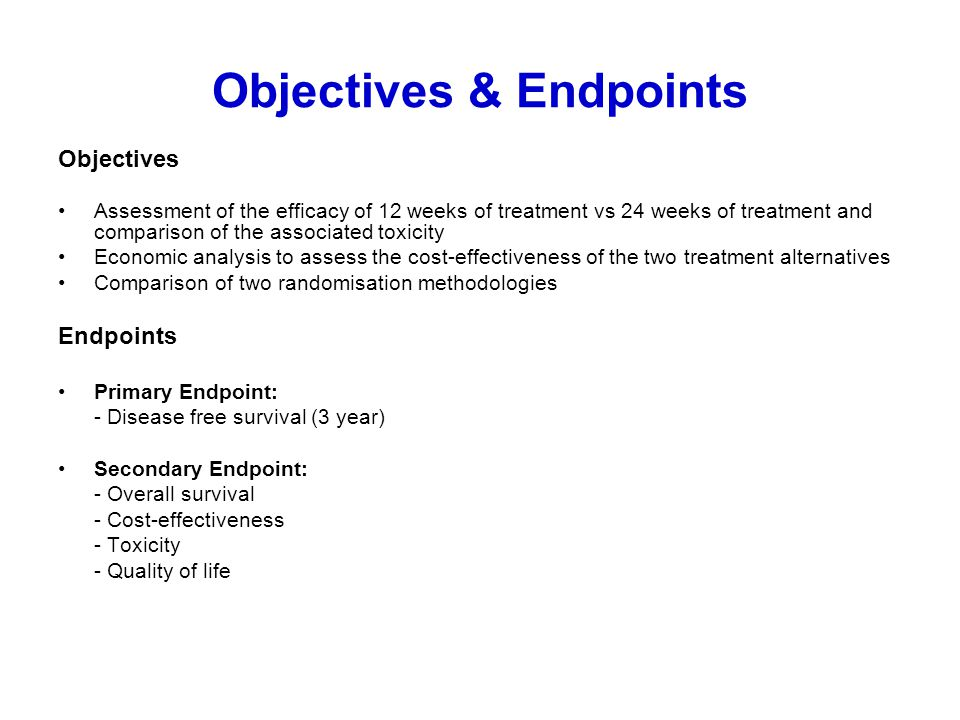 Objectives & Endpoints Objectives Assessment of the efficacy of 12 weeks of treatment vs 24 weeks of treatment and comparison of the associated toxici