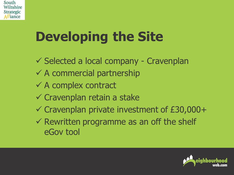 Developing the Site Selected a local company - Cravenplan A commercial partnership A complex contract Cravenplan retain a stake Cravenplan private investment of £30,000+ Rewritten programme as an off the shelf eGov tool