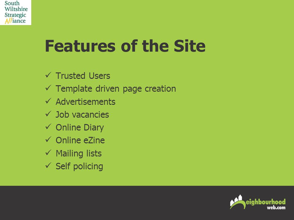 Features of the Site Trusted Users Template driven page creation Advertisements Job vacancies Online Diary Online eZine Mailing lists Self policing