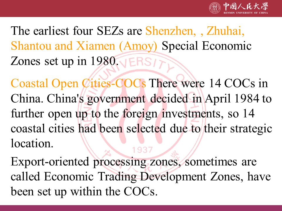 The earliest four SEZs are Shenzhen,, Zhuhai, Shantou and Xiamen (Amoy) Special Economic Zones set up in 1980. Coastal Open Cities-COCs There were 14
