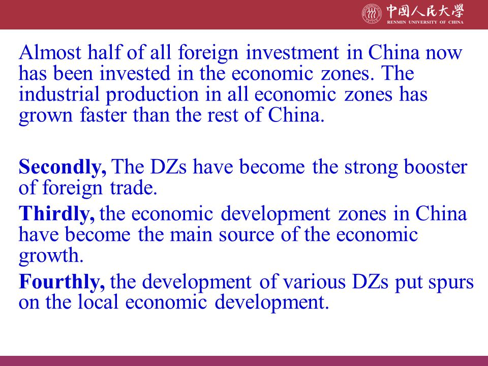 Almost half of all foreign investment in China now has been invested in the economic zones. The industrial production in all economic zones has grown