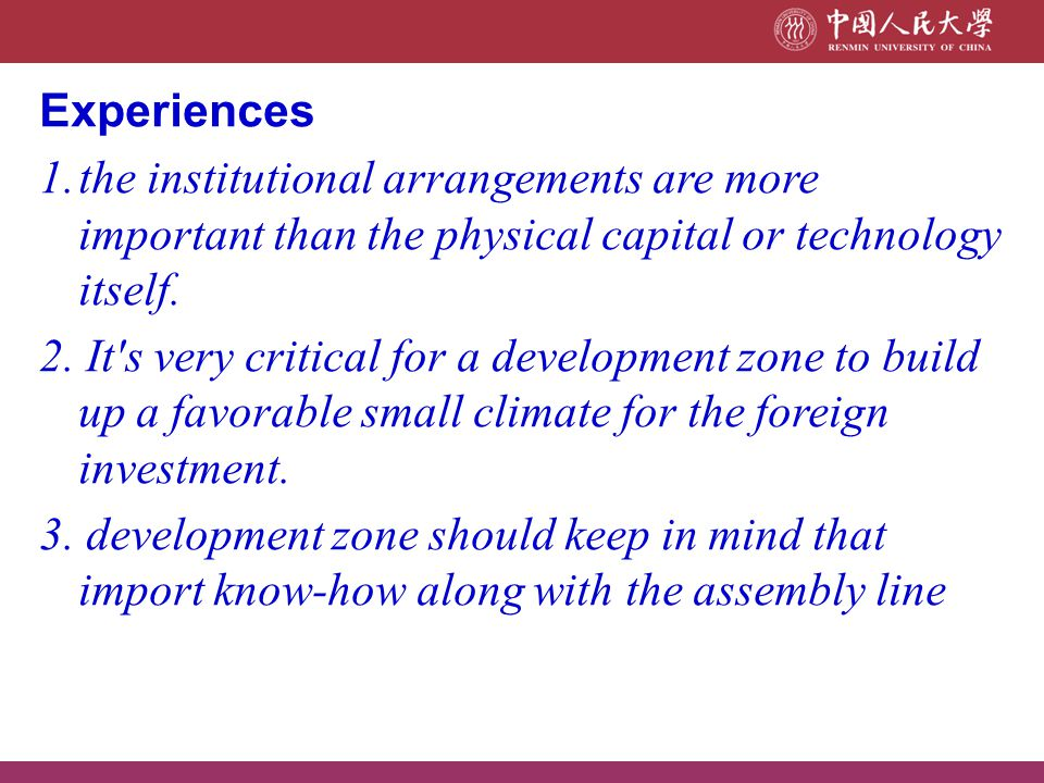 Experiences 1.the institutional arrangements are more important than the physical capital or technology itself. 2. It's very critical for a developmen