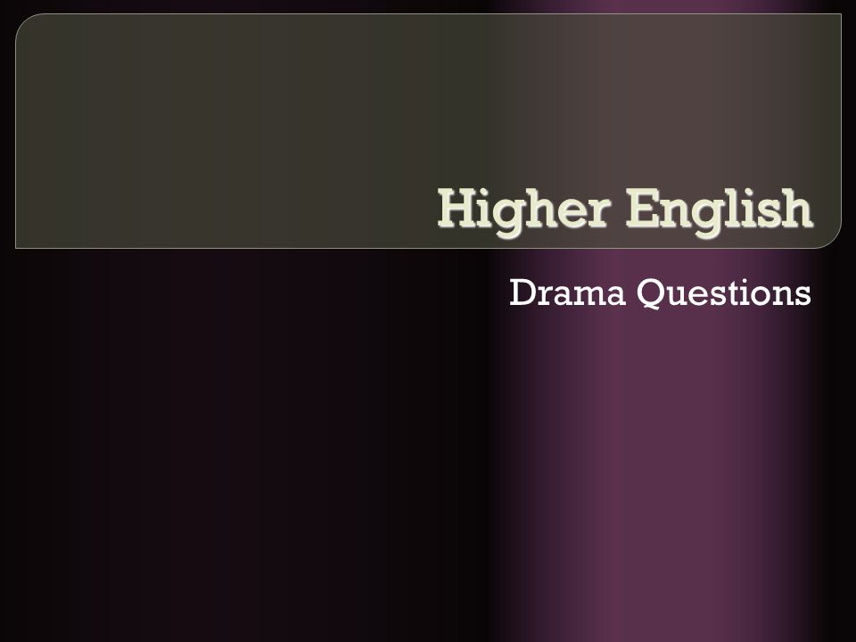 Higher English Drama Questions
