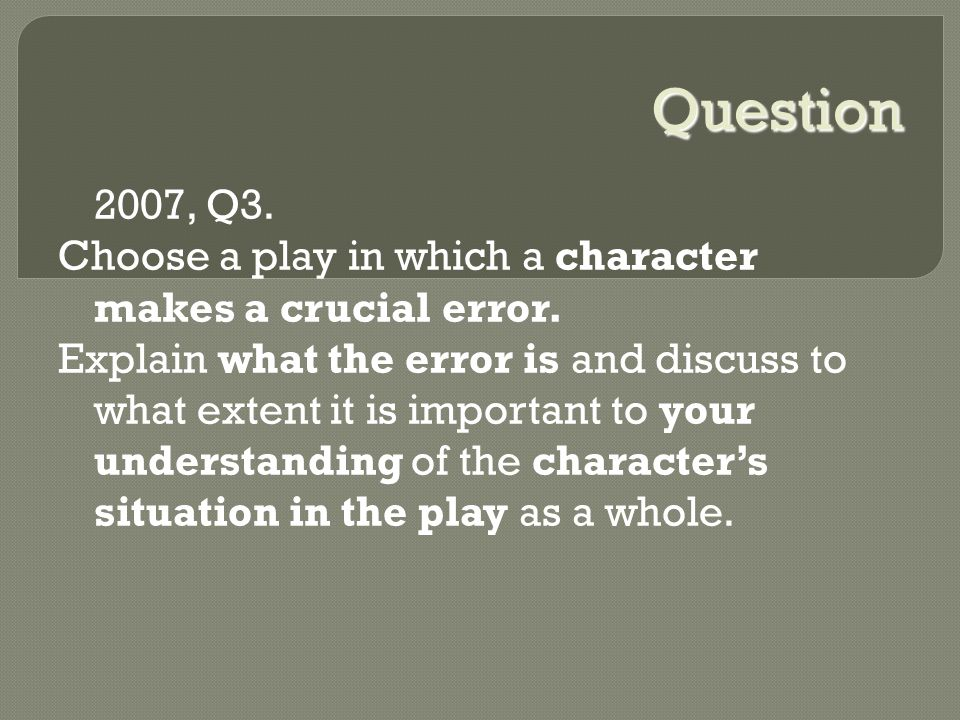 Question 2007, Q3. Choose a play in which a character makes a crucial error.