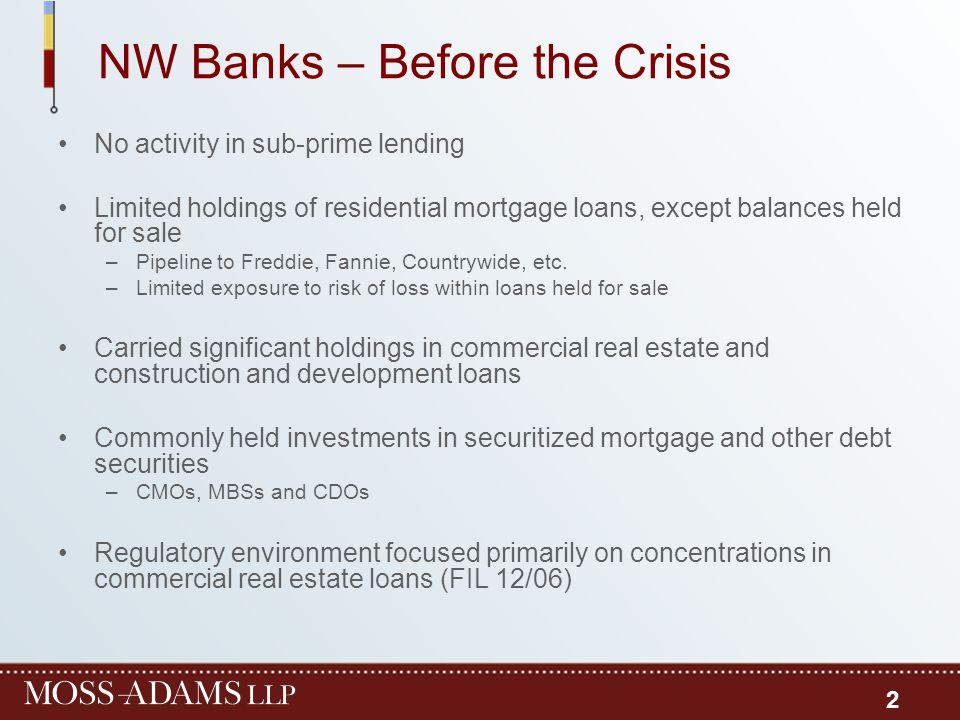 NW Banks – Before the Crisis No activity in sub-prime lending Limited holdings of residential mortgage loans, except balances held for sale –Pipeline