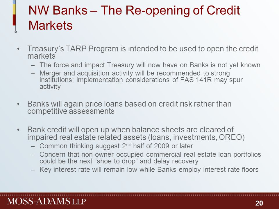 NW Banks – The Re-opening of Credit Markets Treasury's TARP Program is intended to be used to open the credit markets –The force and impact Treasury w