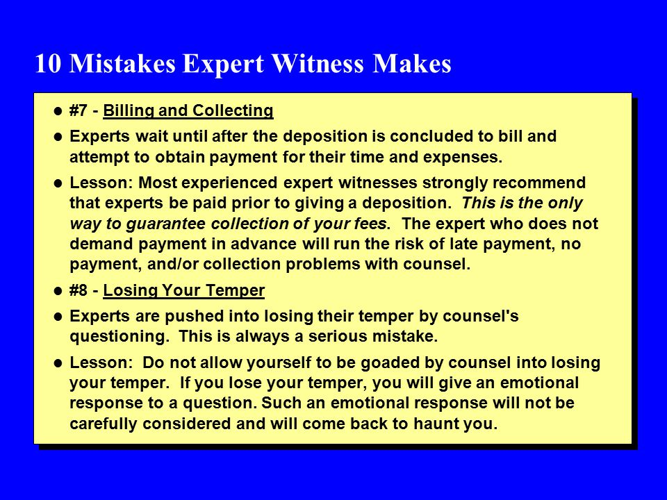 10 Mistakes Expert Witness Makes l #7 - Billing and Collecting l Experts wait until after the deposition is concluded to bill and attempt to obtain payment for their time and expenses.