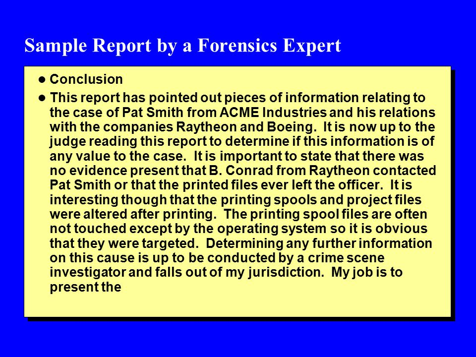 Sample Report by a Forensics Expert l Conclusion l This report has pointed out pieces of information relating to the case of Pat Smith from ACME Industries and his relations with the companies Raytheon and Boeing.