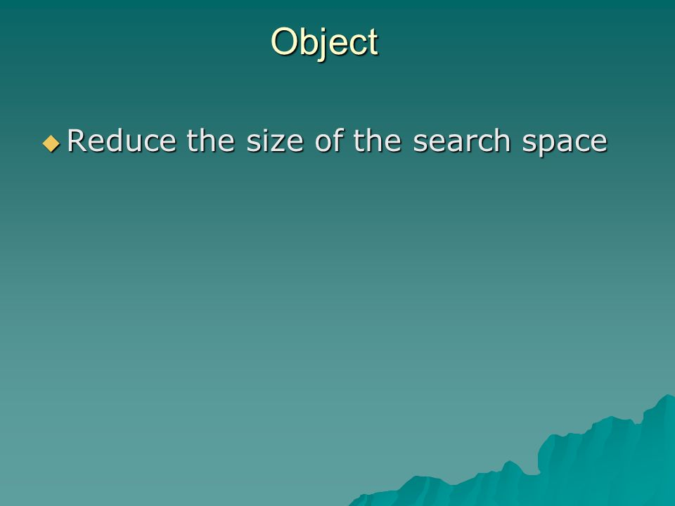 Object  Reduce the size of the search space