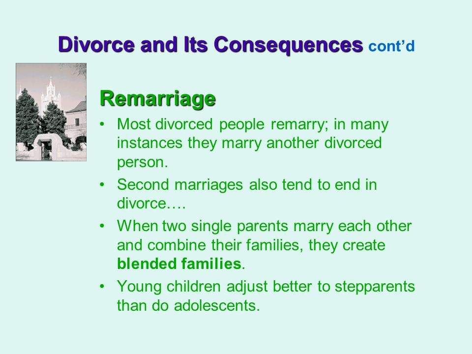 Remarriage Most divorced people remarry; in many instances they marry another divorced person.