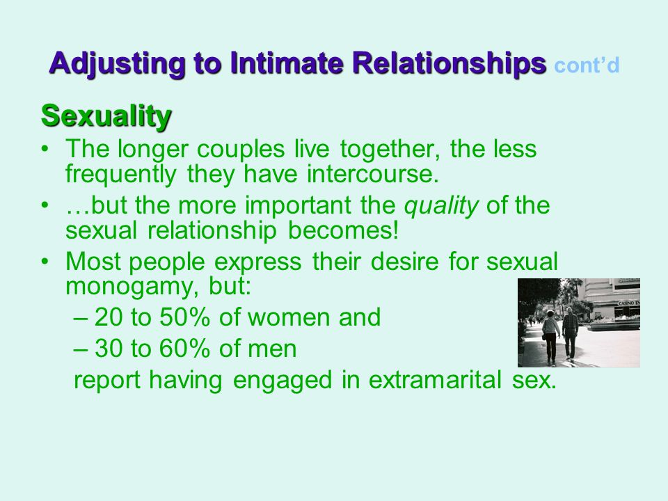 Sexuality The longer couples live together, the less frequently they have intercourse.
