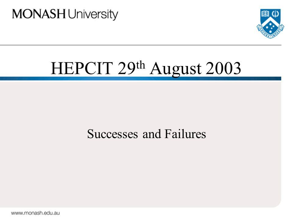 HEPCIT 29 th August 2003 Successes and Failures