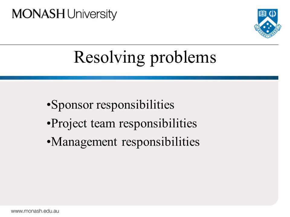 Resolving problems Sponsor responsibilities Project team responsibilities Management responsibilities
