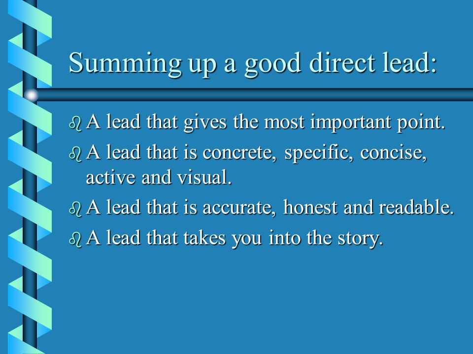Summing up a good direct lead: b A lead that gives the most important point.