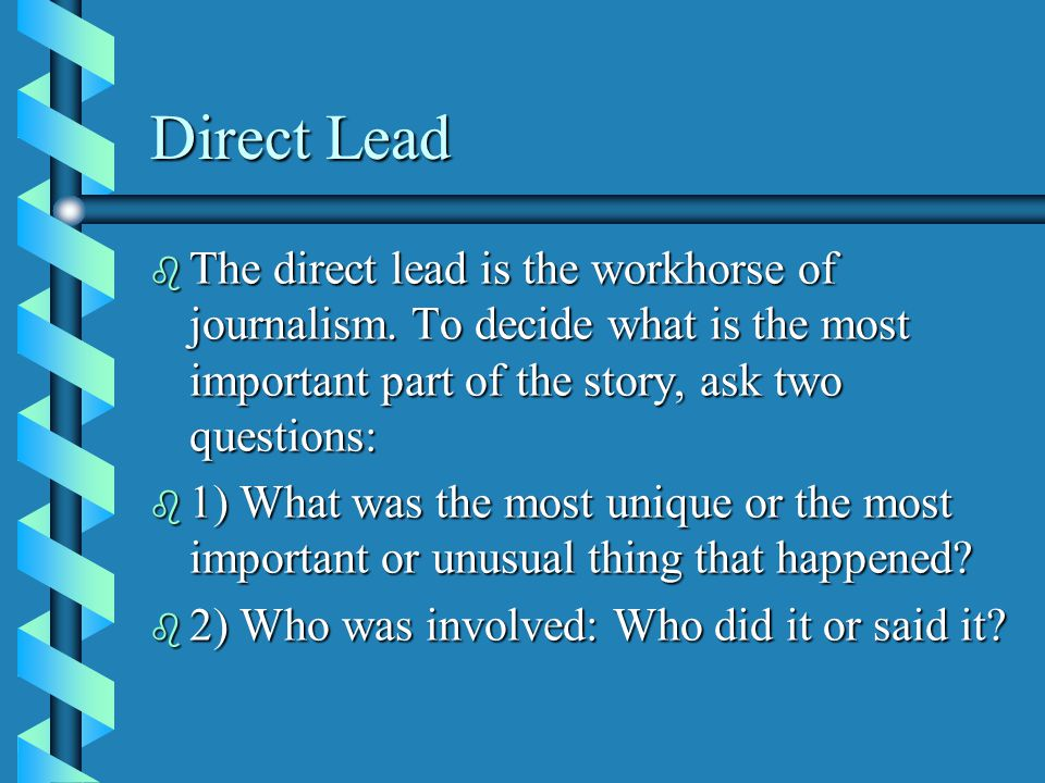 Direct Lead b The direct lead is the workhorse of journalism.