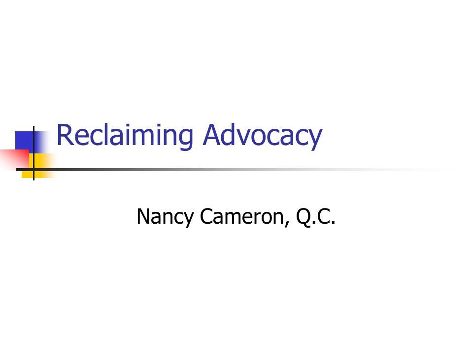 Reclaiming Advocacy Nancy Cameron, Q.C.