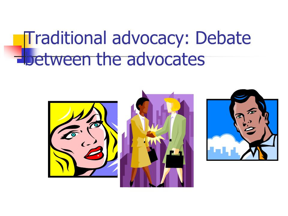 Traditional advocacy: Debate between the advocates