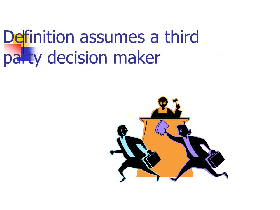 Definition assumes a third party decision maker