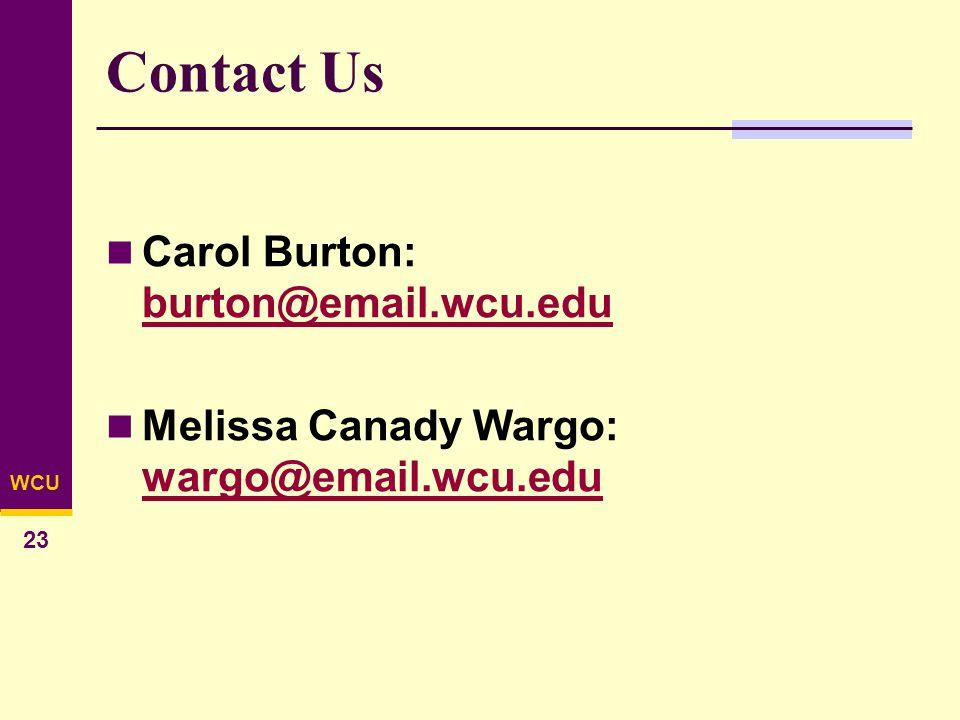 WCU 23 Contact Us Carol Burton: burton@email.wcu.edu burton@email.wcu.edu Melissa Canady Wargo: wargo@email.wcu.edu wargo@email.wcu.edu