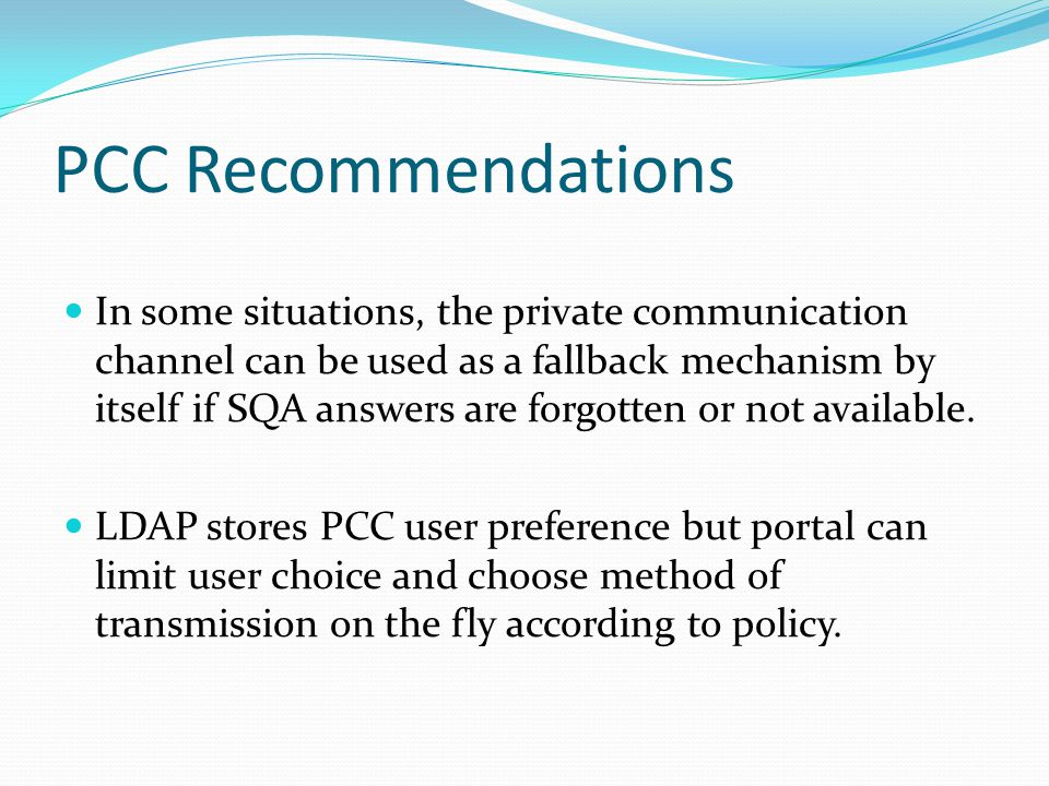PCC Recommendations In some situations, the private communication channel can be used as a fallback mechanism by itself if SQA answers are forgotten or not available.