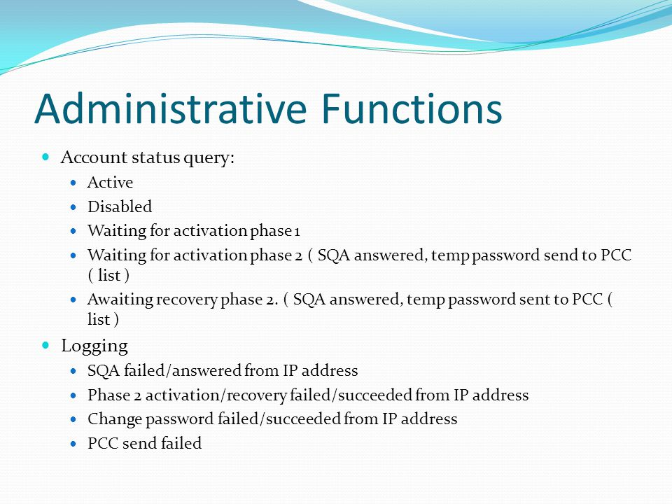Administrative Functions Account status query: Active Disabled Waiting for activation phase 1 Waiting for activation phase 2 ( SQA answered, temp password send to PCC ( list ) Awaiting recovery phase 2.