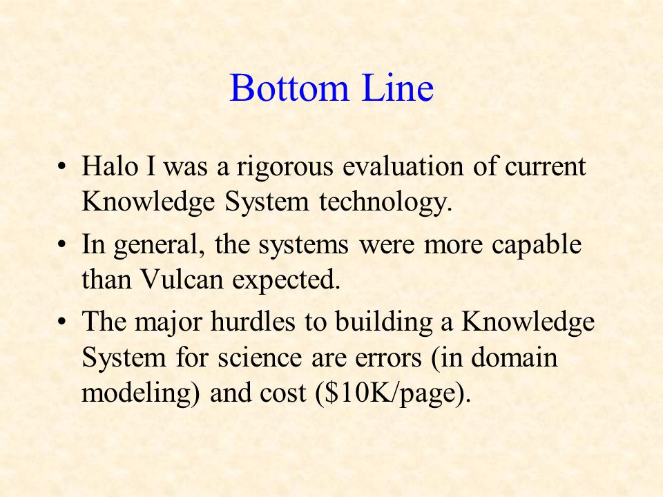 Bottom Line Halo I was a rigorous evaluation of current Knowledge System technology.
