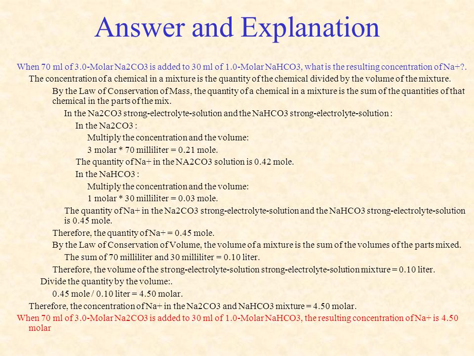 Answer and Explanation When 70 ml of 3.0-Molar Na2CO3 is added to 30 ml of 1.0-Molar NaHCO3, what is the resulting concentration of Na+ .