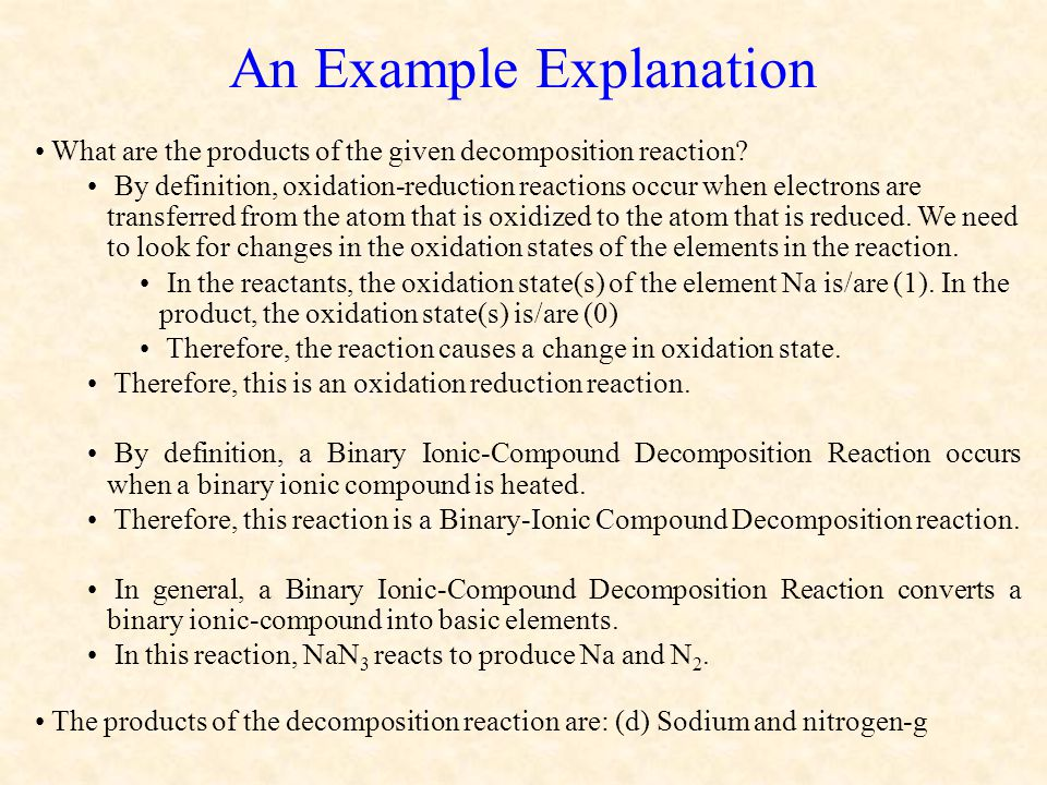An Example Explanation What are the products of the given decomposition reaction? By definition, oxidation-reduction reactions occur when electrons ar