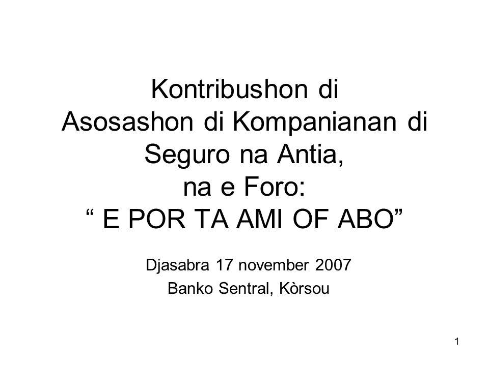 1 Kontribushon di Asosashon di Kompanianan di Seguro na Antia, na e Foro: E POR TA AMI OF ABO Djasabra 17 november 2007 Banko Sentral, Kòrsou