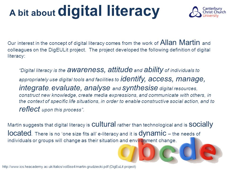 A bit about digital literacy Our interest in the concept of digital literacy comes from the work of Allan Martin and colleagues on the DigEULit project.