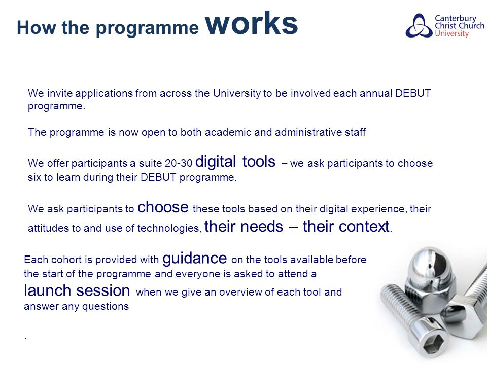 How the programme works We invite applications from across the University to be involved each annual DEBUT programme.