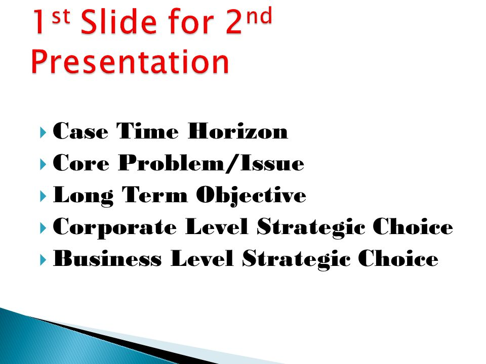  Case Time Horizon  Core Problem/Issue  Long Term Objective  Corporate Level Strategic Choice  Business Level Strategic Choice