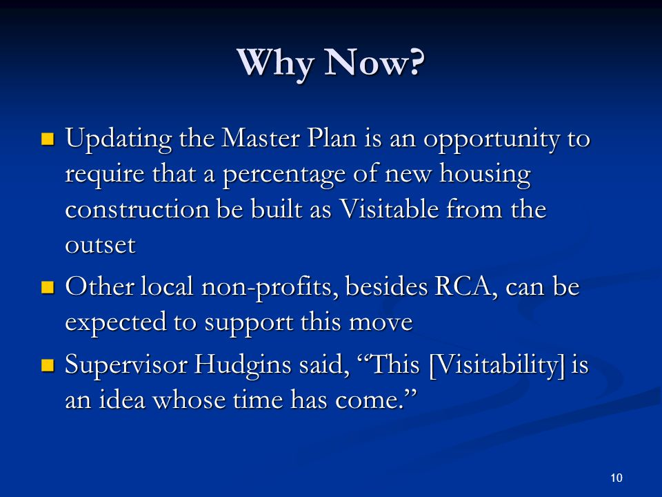 10 Why Now? Updating the Master Plan is an opportunity to require that a percentage of new housing construction be built as Visitable from the outset