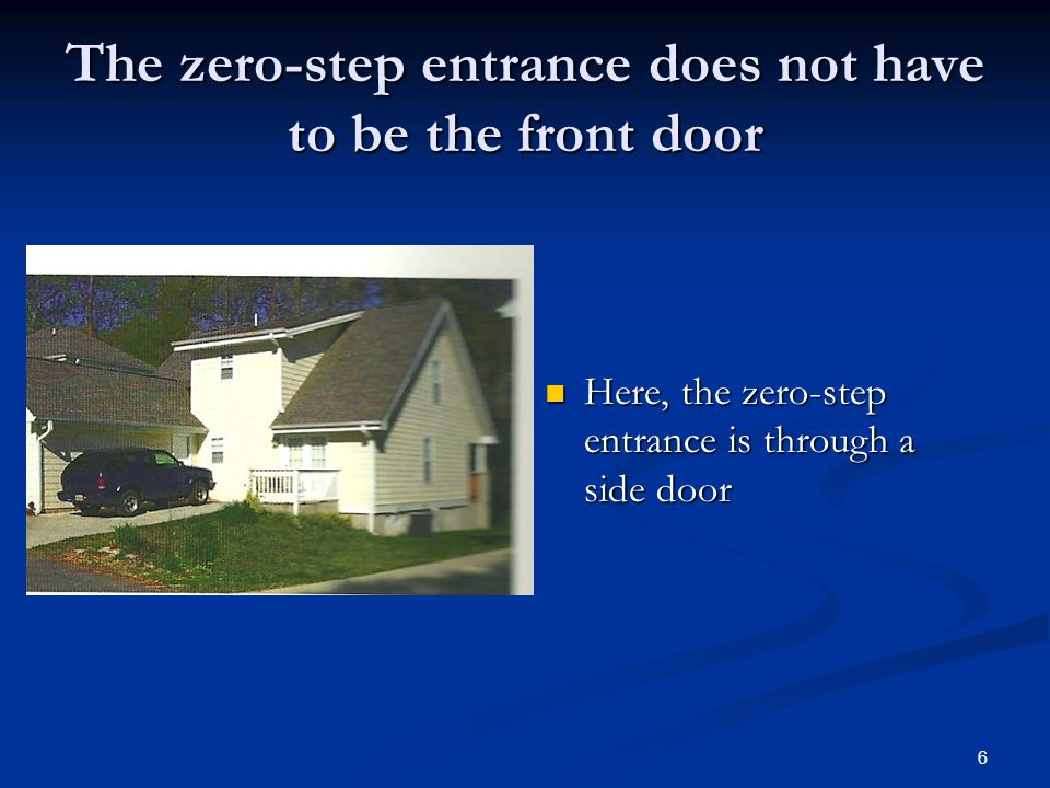 6 The zero-step entrance does not have to be the front door Here, the zero-step entrance is through a side door