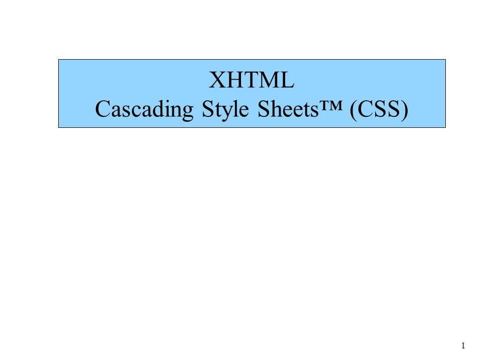 1 XHTML Cascading Style Sheets™ (CSS)