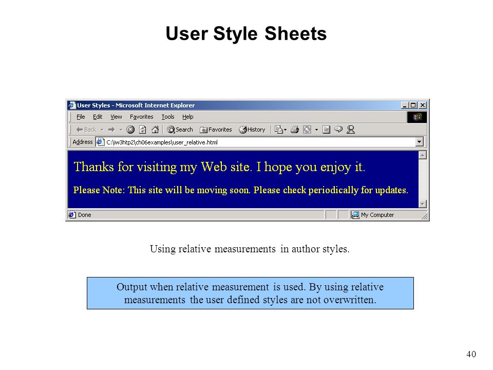 40 User Style Sheets Using relative measurements in author styles. Output when relative measurement is used. By using relative measurements the user d