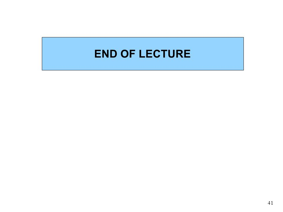41 END OF LECTURE