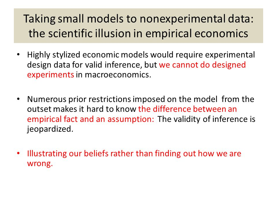 Taking small models to nonexperimental data: the scientific illusion in empirical economics Highly stylized economic models would require experimental