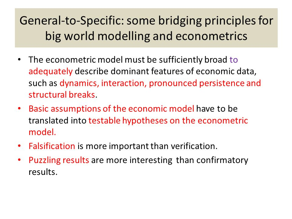 General-to-Specific: some bridging principles for big world modelling and econometrics The econometric model must be sufficiently broad to adequately