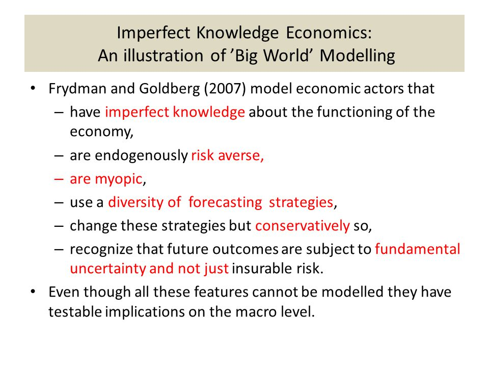 Imperfect Knowledge Economics: An illustration of 'Big World' Modelling Frydman and Goldberg (2007) model economic actors that – have imperfect knowle