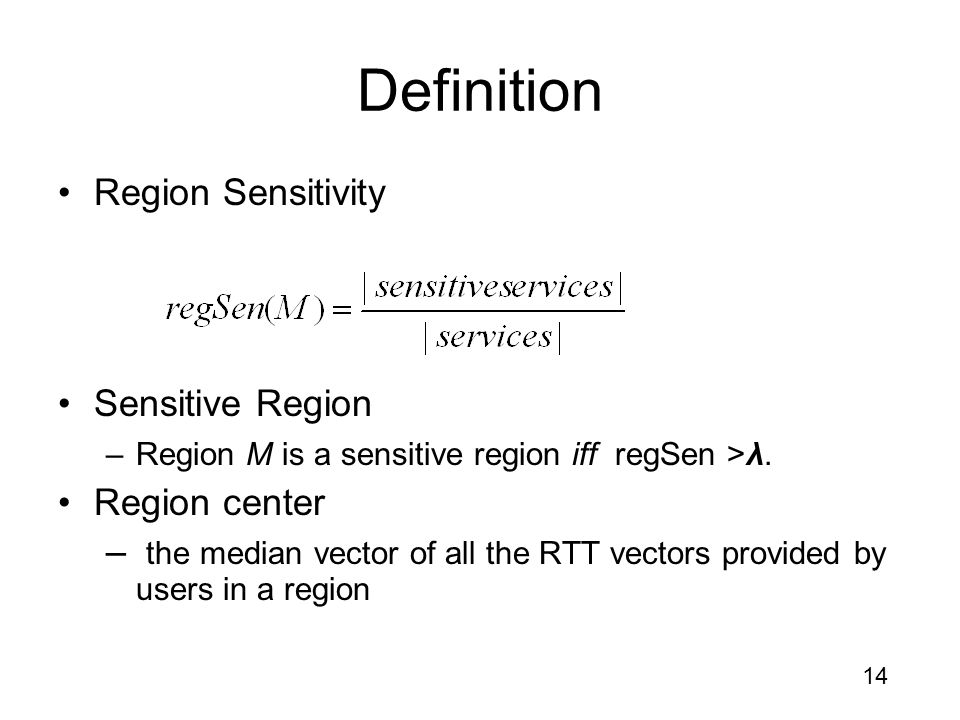 14 Definition Region Sensitivity Sensitive Region –Region M is a sensitive region iff regSen >λ.