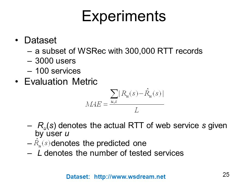 25 Experiments Dataset –a subset of WSRec with 300,000 RTT records –3000 users –100 services Evaluation Metric – R u (s) denotes the actual RTT of web service s given by user u – denotes the predicted one – L denotes the number of tested services Dataset: http://www.wsdream.net