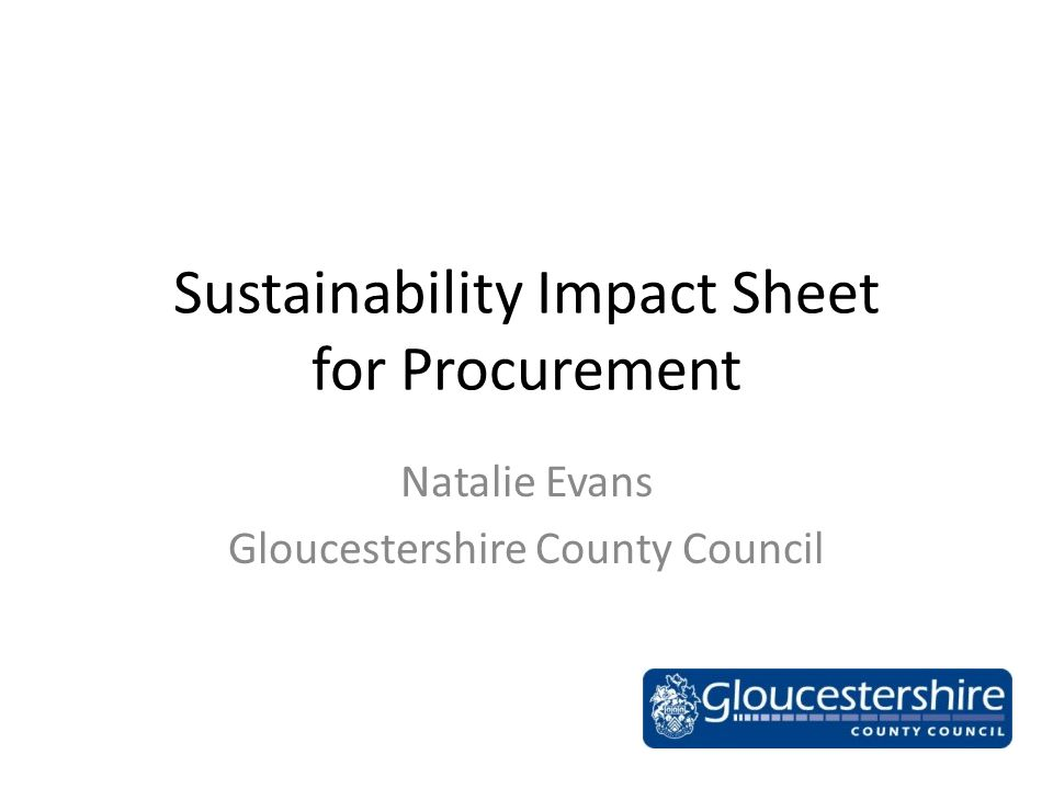 Sustainability Impact Sheet for Procurement Natalie Evans Gloucestershire County Council