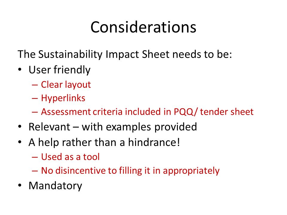 Considerations The Sustainability Impact Sheet needs to be: User friendly – Clear layout – Hyperlinks – Assessment criteria included in PQQ/ tender sh