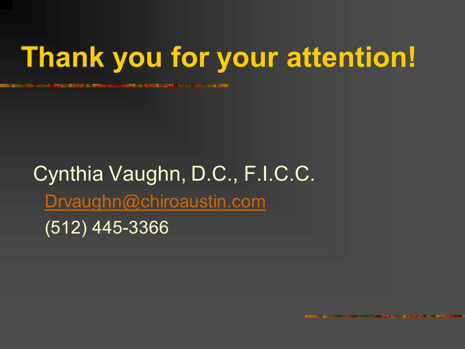 Thank you for your attention. Cynthia Vaughn, D.C., F.I.C.C.