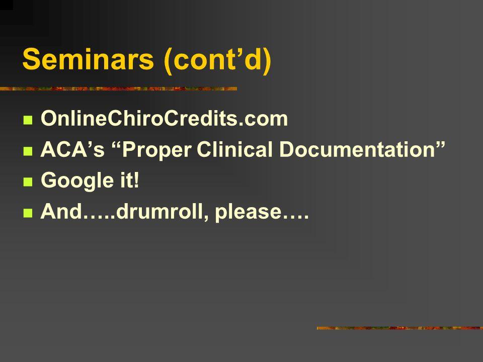 Seminars (cont'd) OnlineChiroCredits.com ACA's Proper Clinical Documentation Google it.