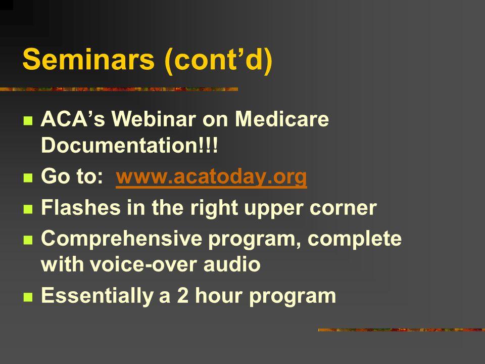 Seminars (cont'd) ACA's Webinar on Medicare Documentation!!.